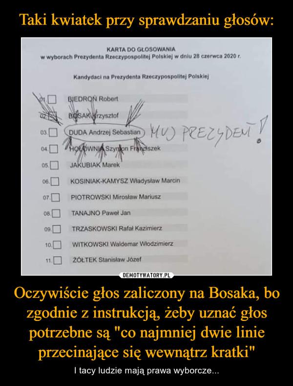 """Oczywiście głos zaliczony na Bosaka, bo zgodnie z instrukcją, żeby uznać głos potrzebne są """"co najmniej dwie linie przecinające się wewnątrz kratki"""" – I tacy ludzie mają prawa wyborcze..."""