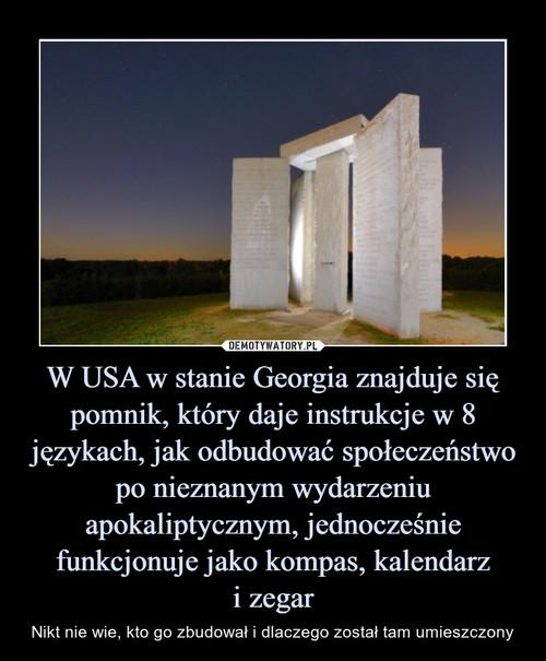 W USA w stanie Georgia znajduje się pomnik, który daje instrukcje w 8 językach, jak odbudować społeczeństwo po nieznanym wydarzeniu apokaliptycznym, jednocześnie funkcjonuje jako kompas, kalendarz i zegar