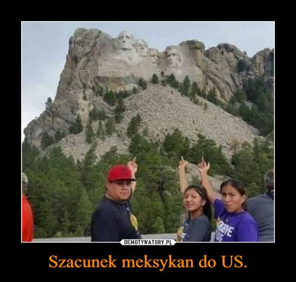 Szacunek meksykan do US. –