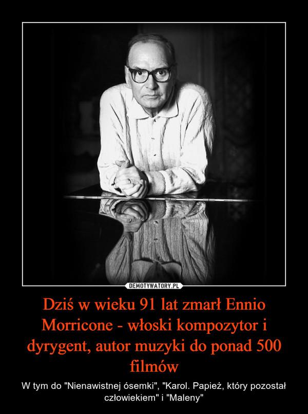 """Dziś w wieku 91 lat zmarł Ennio Morricone - włoski kompozytor i dyrygent, autor muzyki do ponad 500 filmów – W tym do """"Nienawistnej ósemki"""", """"Karol. Papież, który pozostał człowiekiem"""" i """"Maleny"""""""