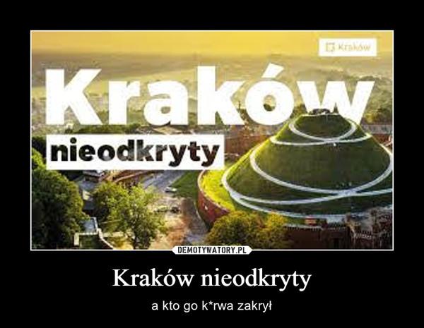 Kraków nieodkryty – a kto go k*rwa zakrył