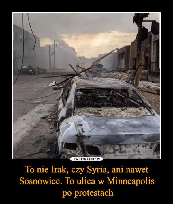 To nie Irak, czy Syria, ani nawet Sosnowiec. To ulica w Minneapolis po protestach –