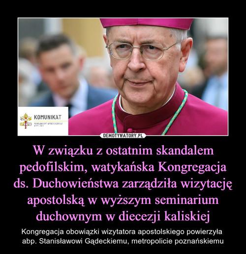 W związku z ostatnim skandalem pedofilskim, watykańska Kongregacja ds. Duchowieństwa zarządziła wizytację apostolską w wyższym seminarium duchownym w diecezji kaliskiej