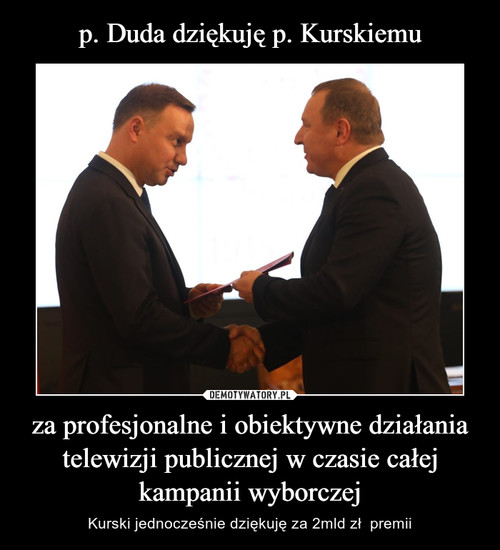 p. Duda dziękuję p. Kurskiemu za profesjonalne i obiektywne działania telewizji publicznej w czasie całej kampanii wyborczej