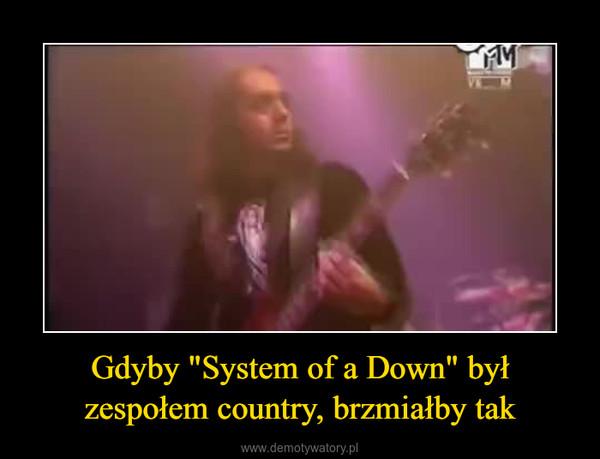 """Gdyby """"System of a Down"""" był zespołem country, brzmiałby tak –"""
