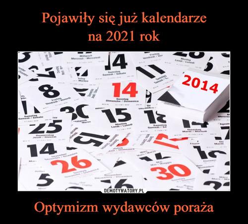 Pojawiły się już kalendarze na 2021 rok Optymizm wydawców poraża