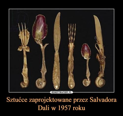 Sztućce zaprojektowane przez Salvadora Dali w 1957 roku