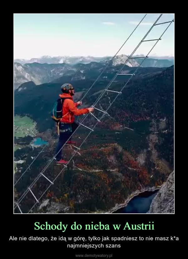 Schody do nieba w Austrii – Ale nie dlatego, że idą w górę, tylko jak spadniesz to nie masz k*a najmniejszych szans