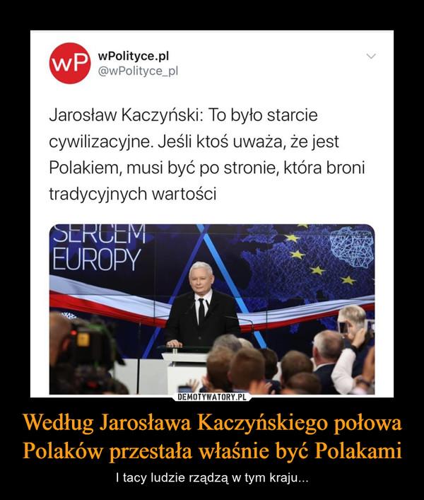 Według Jarosława Kaczyńskiego połowa Polaków przestała właśnie być Polakami – I tacy ludzie rządzą w tym kraju... wPolityce.pl @wPolityce_pl Jarosław Kaczyński: To było starcie cywilizacyjne. Jeśli ktoś uważa, że jest Polakiem, musi być po stronie, która broni tradycyjnych wartości