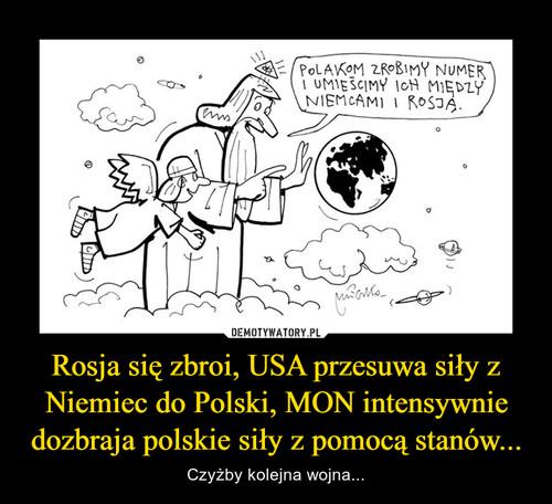 Rosja się zbroi, USA przesuwa siły z Niemiec do Polski, MON intensywnie dozbraja polskie siły z pomocą stanów...