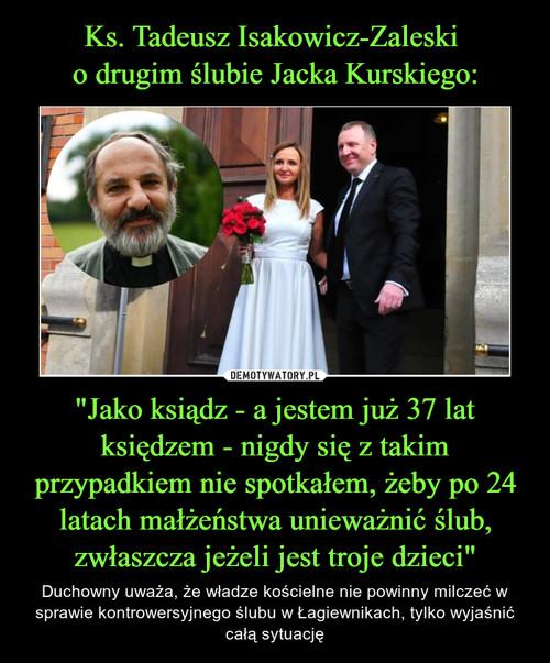 """Ks. Tadeusz Isakowicz-Zaleski  o drugim ślubie Jacka Kurskiego: """"Jako ksiądz - a jestem już 37 lat księdzem - nigdy się z takim przypadkiem nie spotkałem, żeby po 24 latach małżeństwa unieważnić ślub, zwłaszcza jeżeli jest troje dzieci"""""""