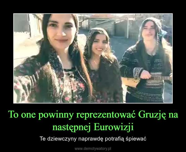 To one powinny reprezentować Gruzję na następnej Eurowizji – Te dziewczyny naprawdę potrafią śpiewać