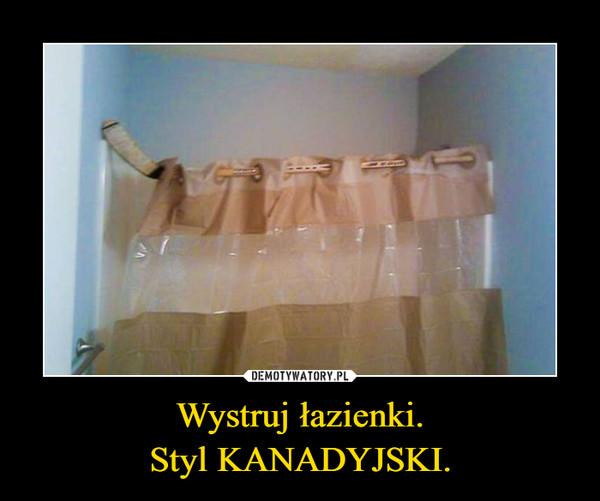 Wystruj łazienki.Styl KANADYJSKI. –