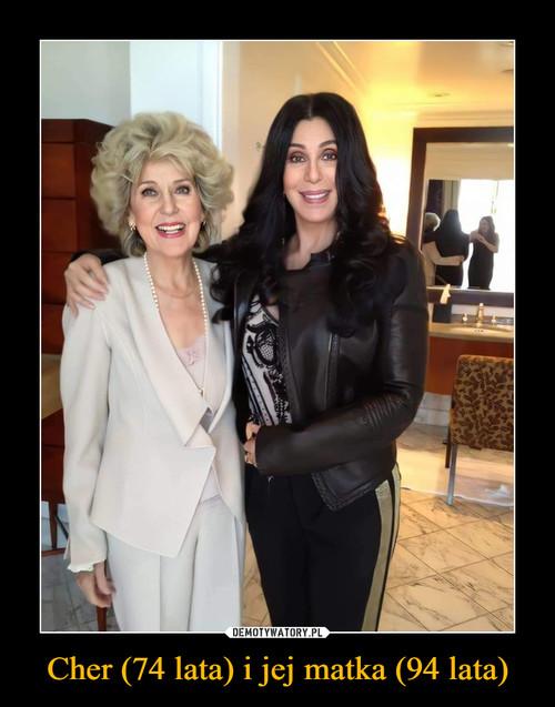 Cher (74 lata) i jej matka (94 lata)