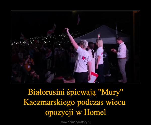 """Białorusini śpiewają """"Mury"""" Kaczmarskiego podczas wiecu opozycji w Homel –"""