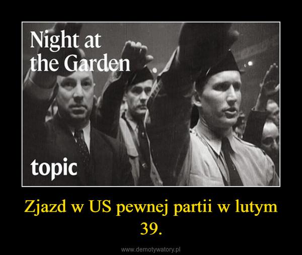 Zjazd w US pewnej partii w lutym 39. –