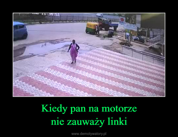 Kiedy pan na motorzenie zauważy linki –