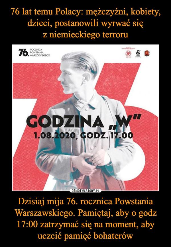Dzisiaj mija 76. rocznica Powstania Warszawskiego. Pamiętaj, aby o godz 17:00 zatrzymać się na moment, aby uczcić pamięć bohaterów –