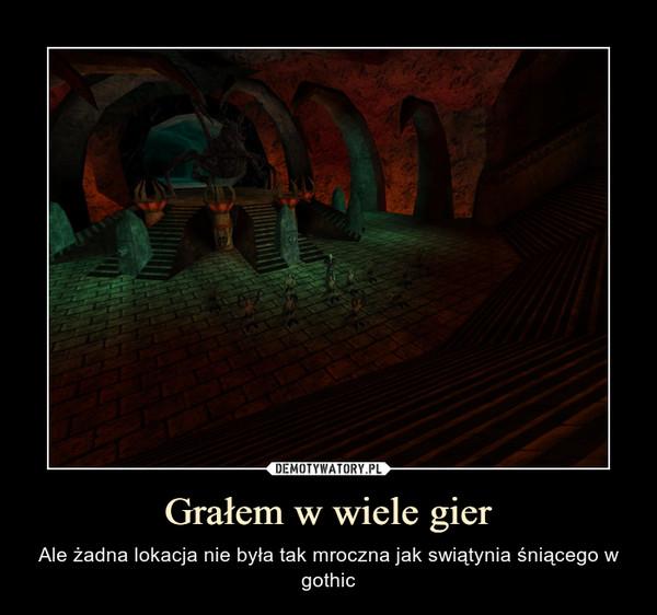 Grałem w wiele gier – Ale żadna lokacja nie była tak mroczna jak swiątynia śniącego w gothic
