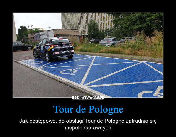 Tour de Pologne – Jak postępowo, do obsługi Tour de Pologne zatrudnia się niepełnosprawnych