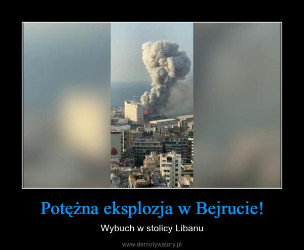 Potężna eksplozja w Bejrucie! – Wybuch w stolicy Libanu