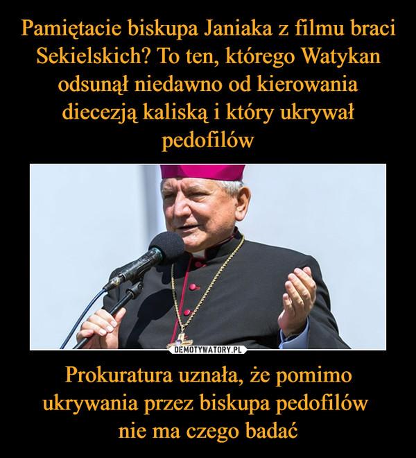 Prokuratura uznała, że pomimo ukrywania przez biskupa pedofilów nie ma czego badać –