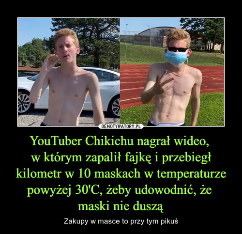 YouTuber Chikichu nagrał wideo,  w którym zapalił fajkę i przebiegł kilometr w 10 maskach w temperaturze powyżej 30'C, żeby udowodnić, że  maski nie duszą