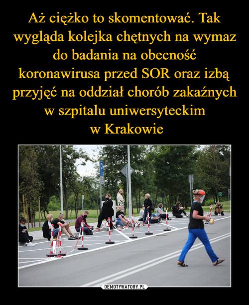 Aż ciężko to skomentować. Tak wygląda kolejka chętnych na wymaz do badania na obecność koronawirusa przed SOR oraz izbą przyjęć na oddział chorób zakaźnych w szpitalu uniwersyteckim  w Krakowie