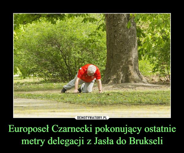 Europoseł Czarnecki pokonujący ostatnie metry delegacji z Jasła do Brukseli –