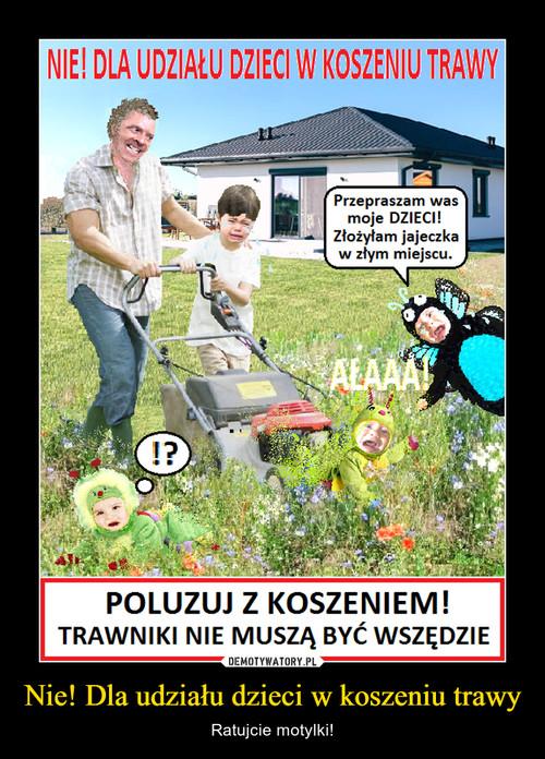 Nie! Dla udziału dzieci w koszeniu trawy