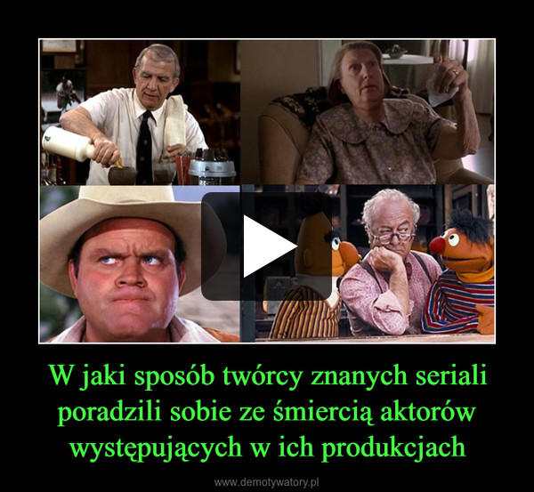 W jaki sposób twórcy znanych seriali poradzili sobie ze śmiercią aktorów występujących w ich produkcjach –