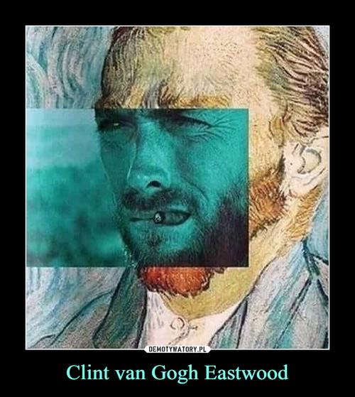 Clint van Gogh Eastwood