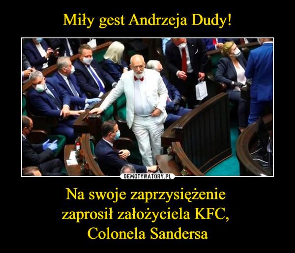 Miły gest Andrzeja Dudy! Na swoje zaprzysiężenie  zaprosił założyciela KFC,  Colonela Sandersa