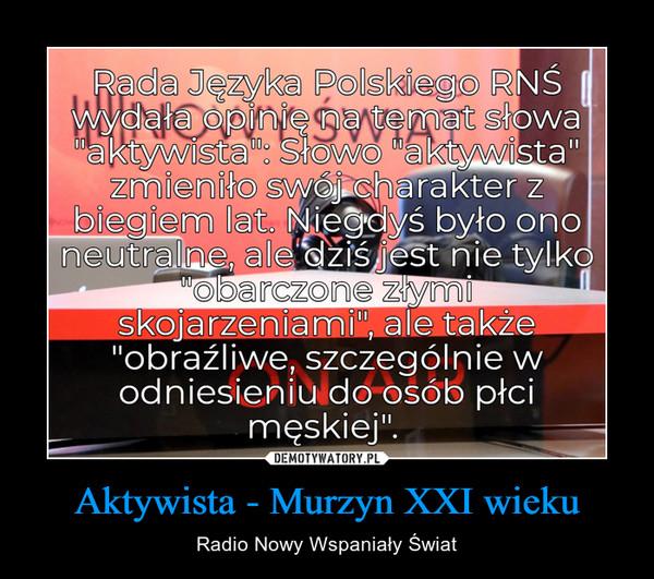 Aktywista - Murzyn XXI wieku – Radio Nowy Wspaniały Świat