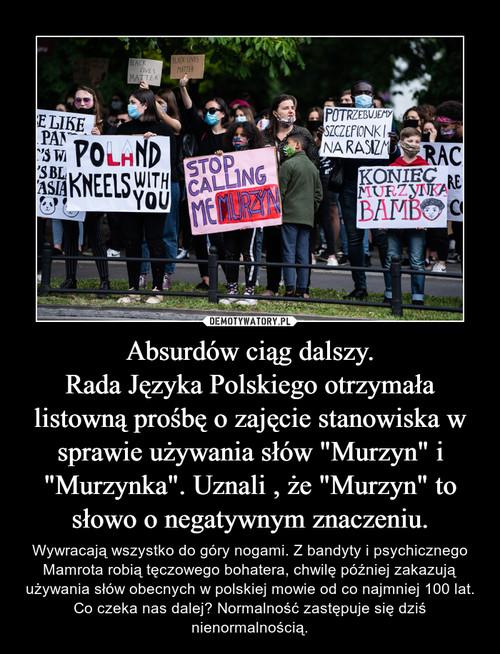 """Absurdów ciąg dalszy. Rada Języka Polskiego otrzymała listowną prośbę o zajęcie stanowiska w sprawie używania słów """"Murzyn"""" i """"Murzynka"""". Uznali , że """"Murzyn"""" to słowo o negatywnym znaczeniu."""