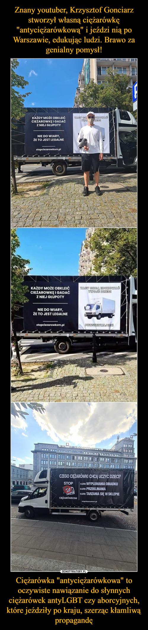 """Znany youtuber, Krzysztof Gonciarz stworzył własną ciężarówkę """"antyciężarówkową"""" i jeździ nią po Warszawie, edukując ludzi. Brawo za genialny pomysł! Ciężarówka """"antyciężarówkowa"""" to oczywiste nawiązanie do słynnych ciężarówek antyLGBT czy aborcyjnych, które jeździły po kraju, szerząc kłamliwą propagandę"""