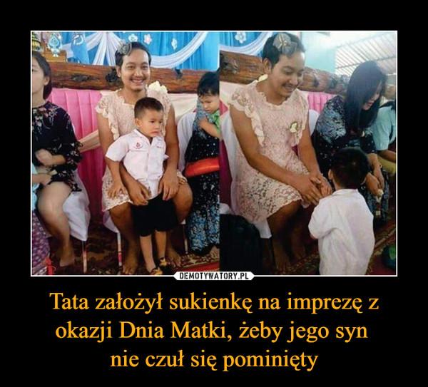 Tata założył sukienkę na imprezę z okazji Dnia Matki, żeby jego syn nie czuł się pominięty –