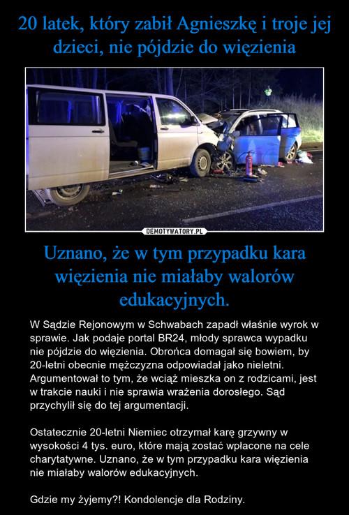 20 latek, który zabił Agnieszkę i troje jej dzieci, nie pójdzie do więzienia Uznano, że w tym przypadku kara więzienia nie miałaby walorów edukacyjnych.