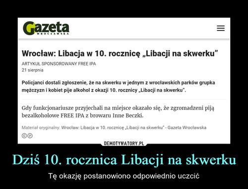 Dziś 10. rocznica Libacji na skwerku