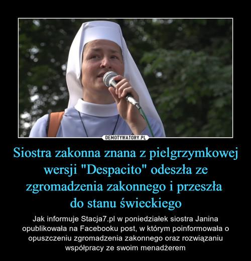 """Siostra zakonna znana z pielgrzymkowej wersji """"Despacito"""" odeszła ze zgromadzenia zakonnego i przeszła  do stanu świeckiego"""