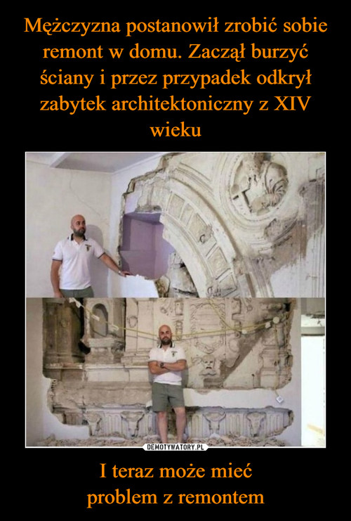 Mężczyzna postanowił zrobić sobie remont w domu. Zaczął burzyć ściany i przez przypadek odkrył zabytek architektoniczny z XIV wieku I teraz może mieć problem z remontem