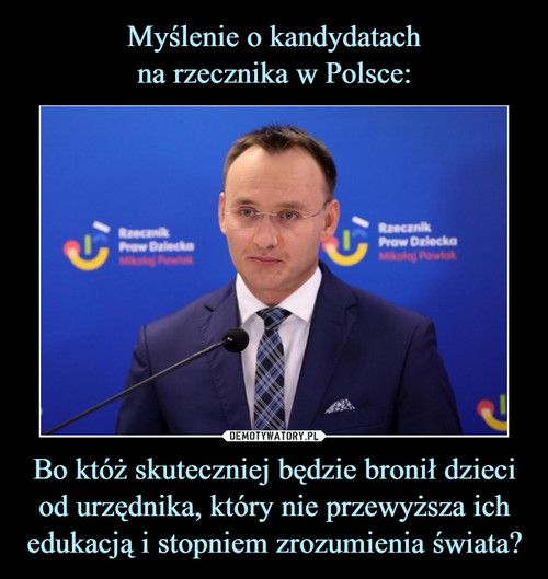 Myślenie o kandydatach na rzecznika w Polsce: Bo któż skuteczniej będzie bronił dzieci od urzędnika, który nie przewyższa ich edukacją i stopniem zrozumienia świata?