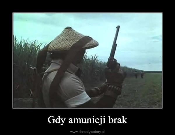 Gdy amunicji brak –