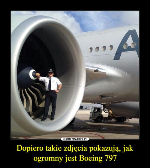 Dopiero takie zdjęcia pokazują, jak ogromny jest Boeing 797
