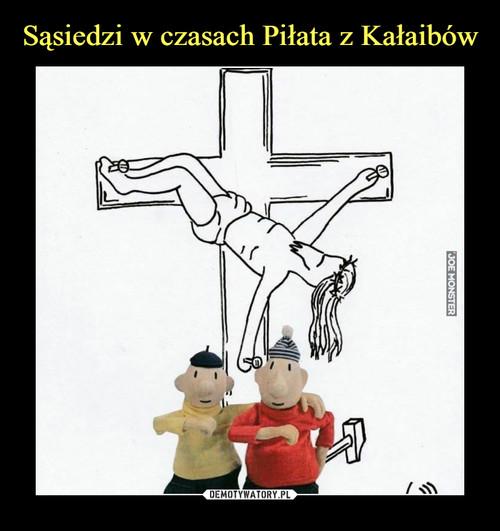 Sąsiedzi w czasach Piłata z Kałaibów