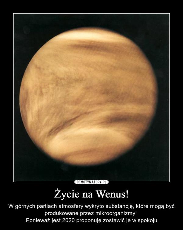 Życie na Wenus! – W górnych partiach atmosfery wykryto substancję, które mogą być produkowane przez mikroorganizmy. Ponieważ jest 2020 proponuję zostawić je w spokoju