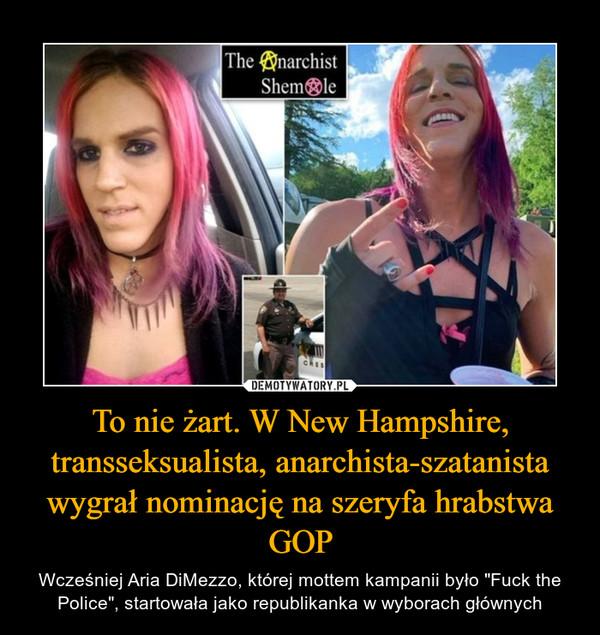 """To nie żart. W New Hampshire, transseksualista, anarchista-szatanista wygrał nominację na szeryfa hrabstwa GOP – Wcześniej Aria DiMezzo, której mottem kampanii było """"Fuck the Police"""", startowała jako republikanka w wyborach głównych"""