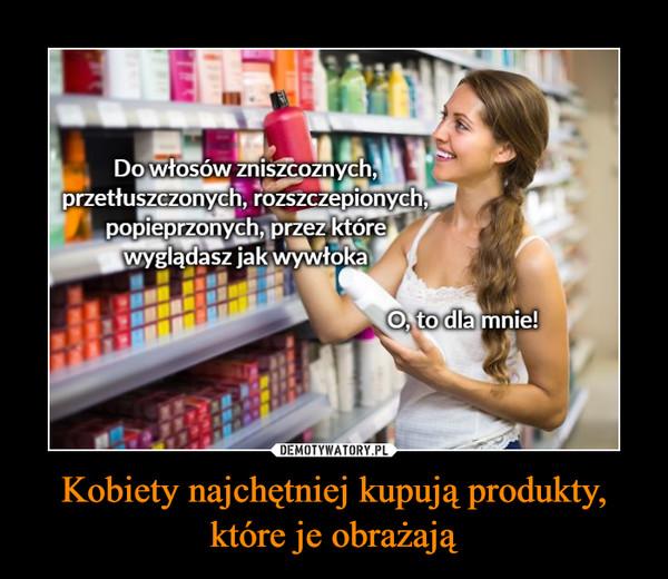 Kobiety najchętniej kupują produkty, które je obrażają –