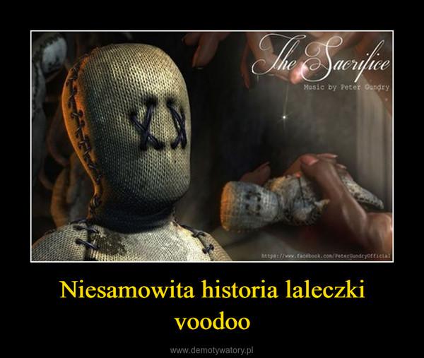 Niesamowita historia laleczki voodoo –