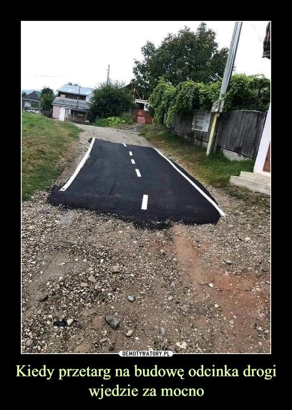 Kiedy przetarg na budowę odcinka drogi wjedzie za mocno –